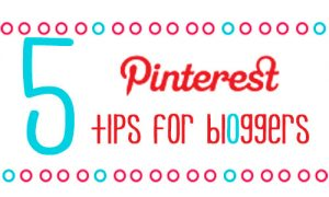 5 Pinterest Tips for Bloggers