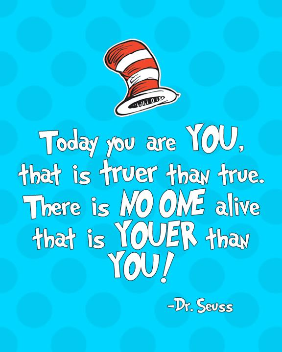 Dr Seuss Quotes About Friendship: Today You Are You! Dr Seuss Quote Free Printable