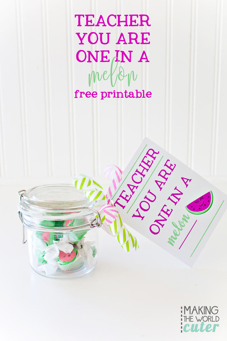 Teacher you are one in a melon! Teacher appreciation week free printables and gift ideas from Making the World Cuter.