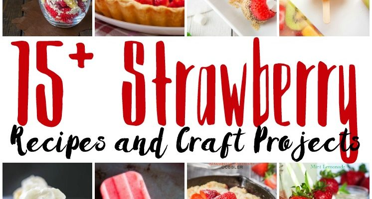 15 Strawberry Recipes and Crafts