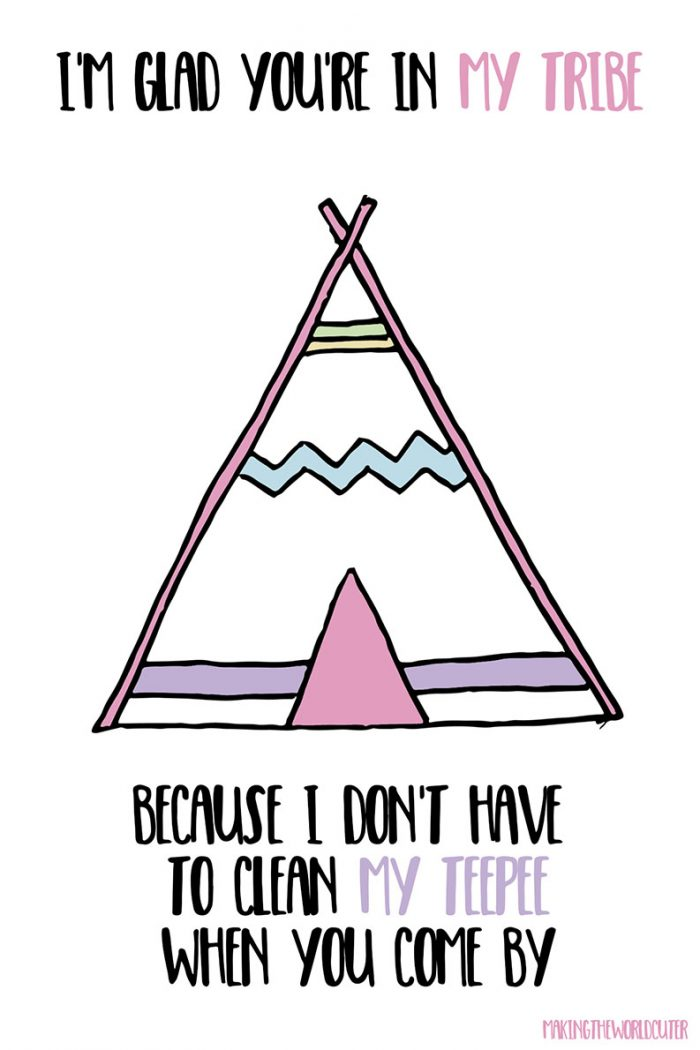 Tribe Friendship Quotes Valentine Cards for friends. I'm glad you are in my tribe because I don't have to clean my tepee when you come by