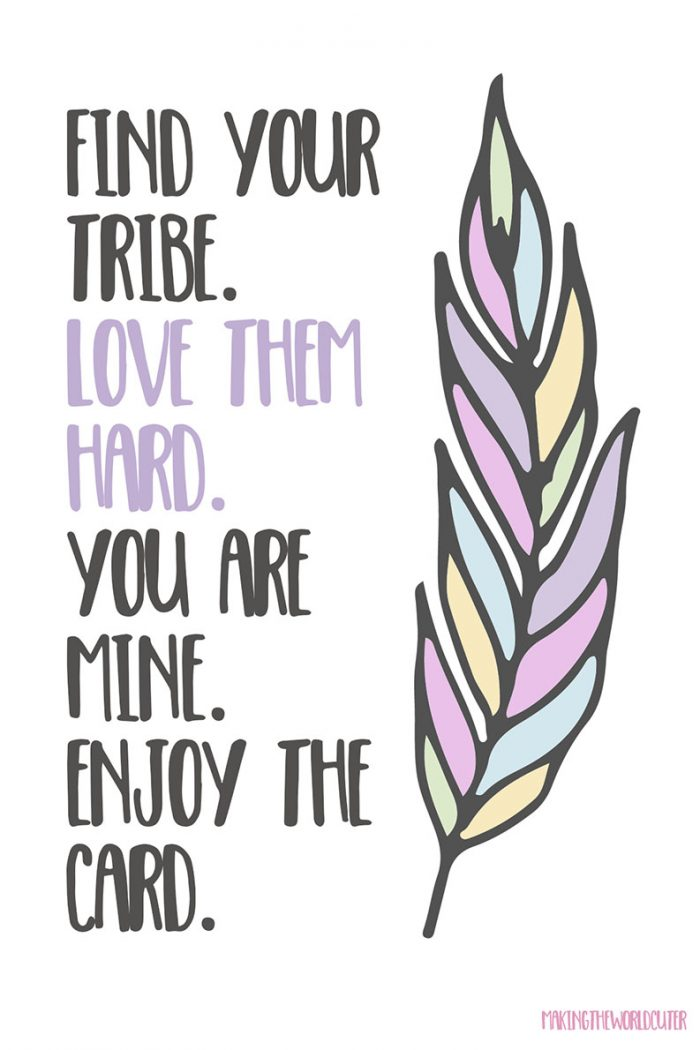 Tribe Friendship Quotes Valentine Cards for friends. Find your tribe. Love them hard. You are mine. Enjoy the card.
