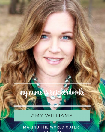 Making the World Cuter Podcast-My Name is Snickerdoodle with Amy Williams