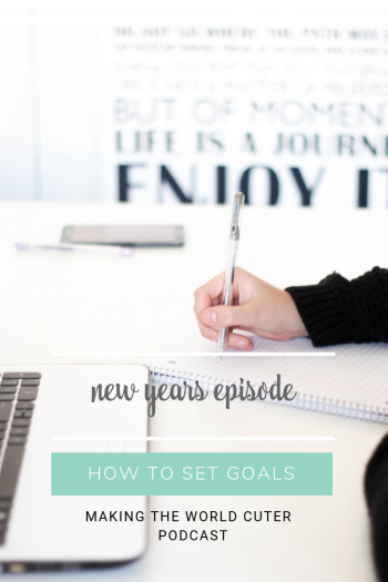 HOW TO SET GOALS YOU CAN ACTUALLY KEEP. NEW YEARS EPISODE